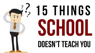 15 THINGS YOUR SCHOOL DOESNT TEACH YOU