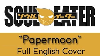 """Paper Moon"" - FULL English cover - Soul Eater"