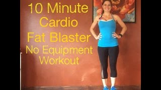 awesome 10 minute cardio fat blaster body weight workout no equipment
