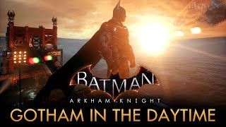 Batman: Arkham Knight - Gotham City in the Daytime [PC Mod]