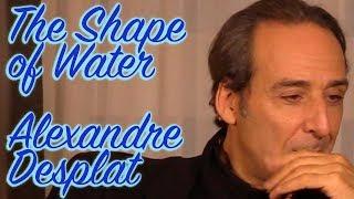 DP/30: The Shape of Water, Alexandre Desplat (sound trouble)