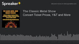 Concert Ticket Prices, Y&T and More