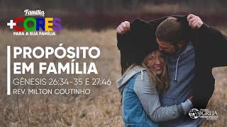 Propósito em Família - Gênesis 26:34-35 e 27:46 | Rev. Milton Coutinho