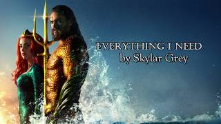 Everything I Need Lyrics - Skylar Grey (Aquaman Ending Soundtrack)