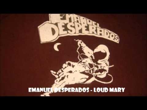 Emanuel Desperados Loud Mary Youtube