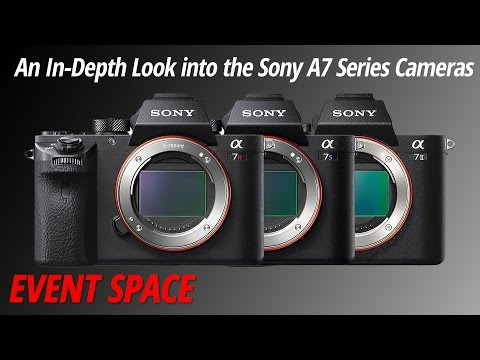 An In-Depth Look into the Sony A7 Series Cameras