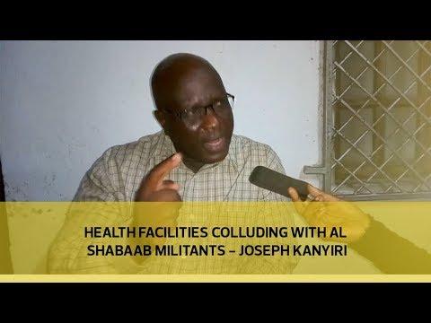 Health facilities colluding with Al shabaab militants - Joseph Kanyiri