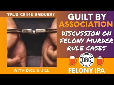 Guilt by Association: Felony Murder Rule Cases
