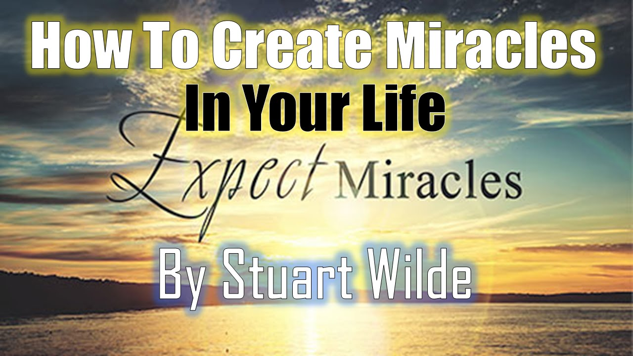 how to create miracles in your life by stuart wilde very very