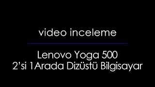 Lenovo Yoga 500 İncelemesi | 2'si 1 Arada | Video İnceleme