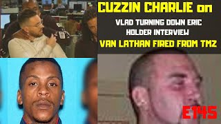 Vlad Turns Down Eric Holder Interview & More!/ Van Lathan Fired From TMZ w/ Cuzzin Charlie   S4 E145