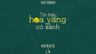 Tôi Thấy Hoa Vàng Trên Cỏ Xanh ( Rap Version ) - Infinite x Lá [ Video Lyrics ]