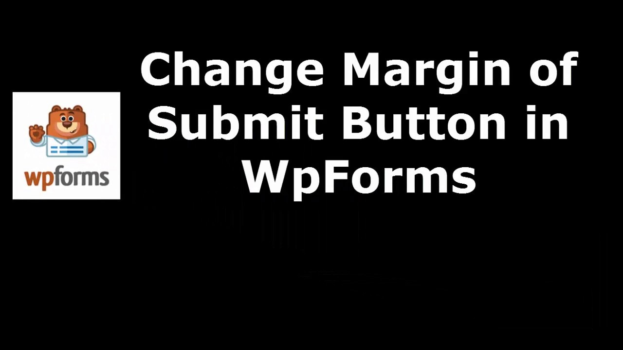Easiest Software to Alter Submit Button Margin in WpForms