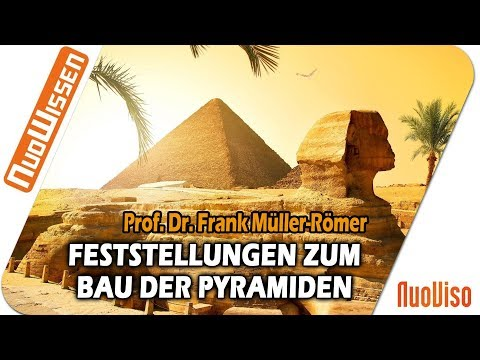 Feststellungen zum Bau der Pyramiden - Prof. Dr. Frank Müller-Römer