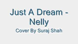 Just A Dream - Nelly - Cover By Suraj Shah