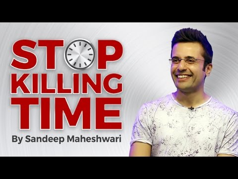 Stop Killing Time - By Sandeep Maheshwari...