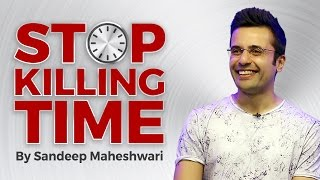 Stop Killing Time - By Sandeep Maheshwari I Inspirational Talk in Hindi