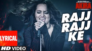 RAJJ RAJJ KE Lyrical Video Song , Akira , Sonakshi Sinha , Konkana Sen Sharma , Anurag Kashyap
