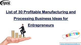 List of 30 Profitable Manufacturing and Processing Business Ideas for Entrepreneurs