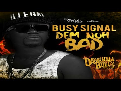Busy Signal - Dem Nuh Bad [Dancehall Bully...