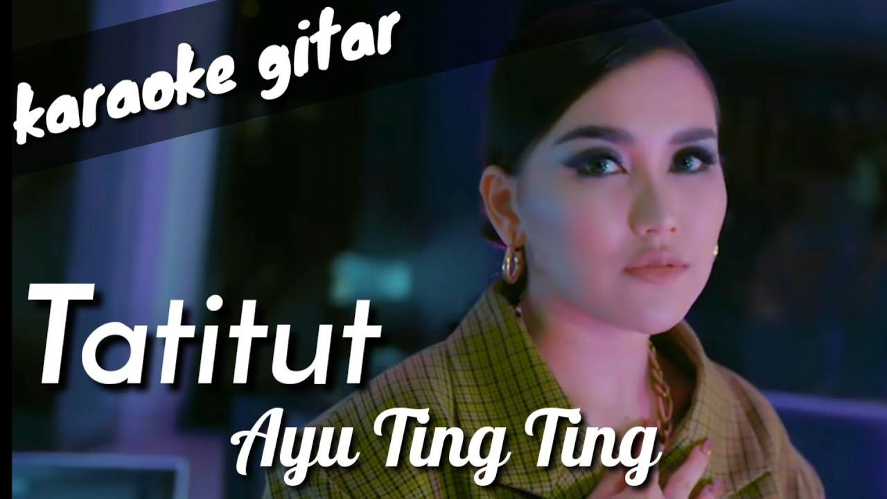 Tatitut - Ayu Ting Ting (karaoke gitar)