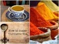 Health benefits of Turmeric Tea and How to make it.