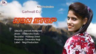 GARHWALI DJ NON STOP ( Mashup) 2021 || ANISHA RANGHAR || MUSIC SHAILENDRA SHAILU || Negi Production|