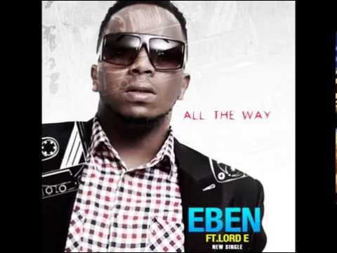 Eben Ft. Lord E - All The Way
