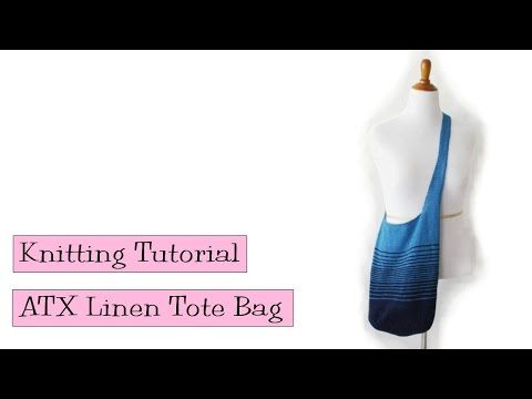 Knitting Tutorial - ATX Linen Tote