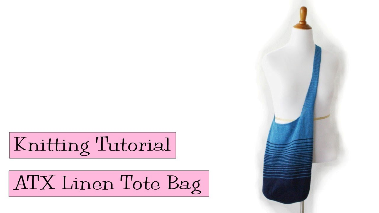 Knitting Tutorial - ATX Linen Tote - YouTube