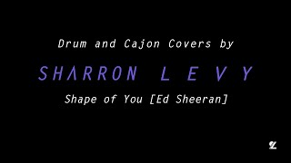 SHARRON LEVY |  Shape of You [Ed Sheeran] (Drum Cover)