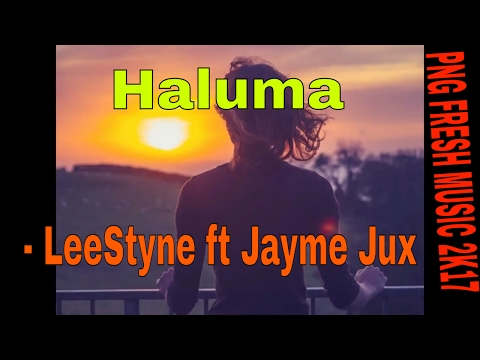 Haluma - LeeStyne ft Jayme Jux (PNG music 2017)