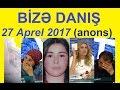 Bizə danış 27 aprel 2017 / Bize danis 27.04.2017 (canli) Anons