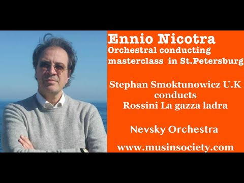 Ennio Nicotra Conducting Masterclass.Stephan Smoktunowicz (England) Conducts Rossini La Gazza Ladra