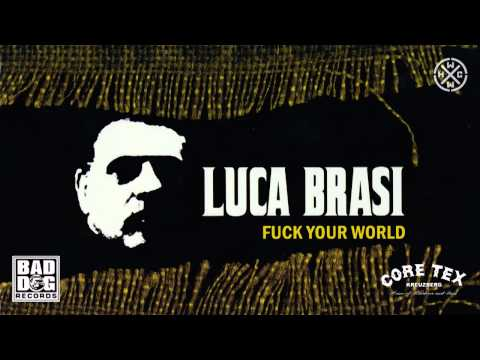 LUCA BRASI - GROWING COLD - ALBUM: FUCK YOUR WORLD - TRACK 01