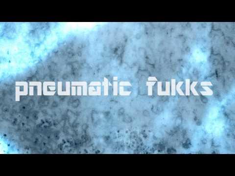 Pneumatic Fukks -