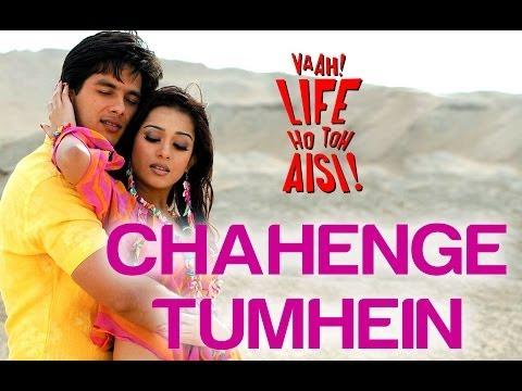 Chahenge Tumhein - Video Song | Vaah! Life Ho Toh Aisi | Shahid Kapoor & Amrita Rao