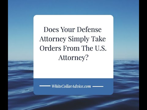 does-your-criminal-defense-attorney-simply-take-orders-from-the-u.s.-attorney?