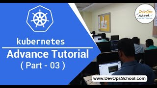 Kubernetes Advance Tutorial for Beginners with Demo 2020 ( Part 03 ) — By DevOpsSchool
