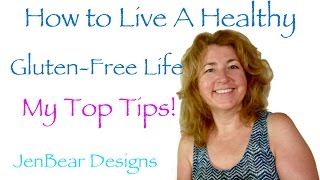 Top tips for living a gluten free, healthy lifestyle