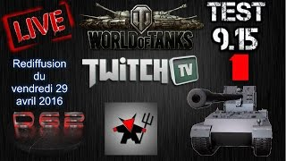 World Of Tanks live test 9.15 avec balrog22 du 29/04/2016 1