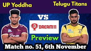 UP Yoddha vs Telugu Titans match no. 51,Dream 11,preview starting 7,pkl 6, 6th November 2018