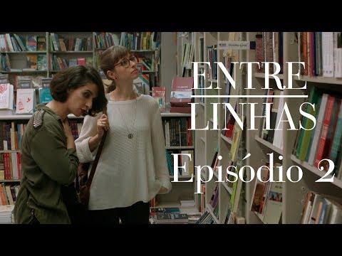 """Entre Linhas - Episódio 02: """"Ver o que a vida nos oferece"""" 1"""