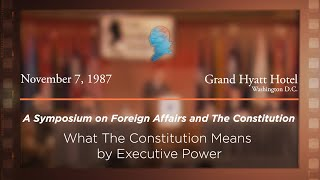 1987 Foreign Affairs & The Constitution Symposium, What The Constitution Means by Executive Power