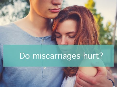Do miscarriages hurt?