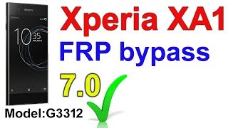 Xperia XA1 frp bypass | Sony Xperia XA1 FRP 7.0 bypass Google account | Xperia G3312 frp bypass 2019