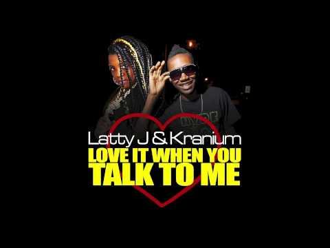 LATTY J & KRANIUM - LOVE IT WHEN YOU TALK TO ME