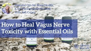 How to Heal Vagus Nerve Toxicity with Essential Oils - Vibrant Blue Oils, Jodi Cohen