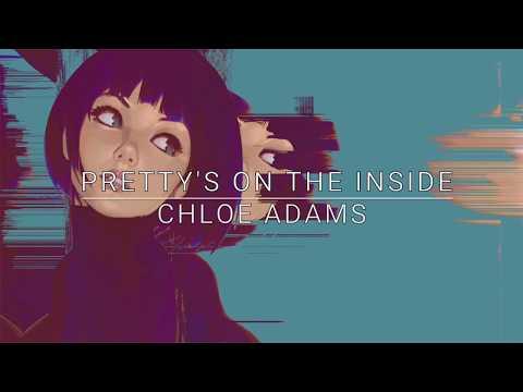 Chloe Adams - Pretty's On The Inside [Full HD] lyrics