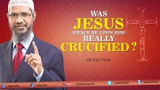 Was Jesus (pbuh) really Crucified? by Dr Zakir Naik